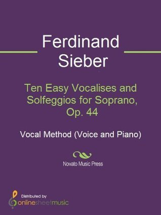 Ten Easy Vocalises and Solfeggios for Soprano, Op. 44  by  Ferdinand Sieber