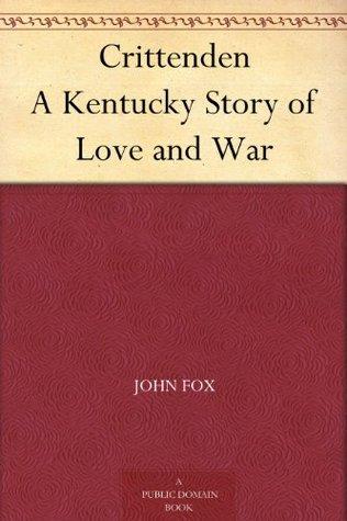 Crittenden A Kentucky Story of Love and War  by  John Fox Jr.