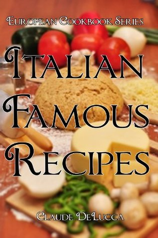 European Cookbook Series: Italian Famous Recipes Claude DeLucca