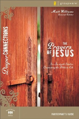 The Prayers of Jesus Participants Guide  by  Matt Williams