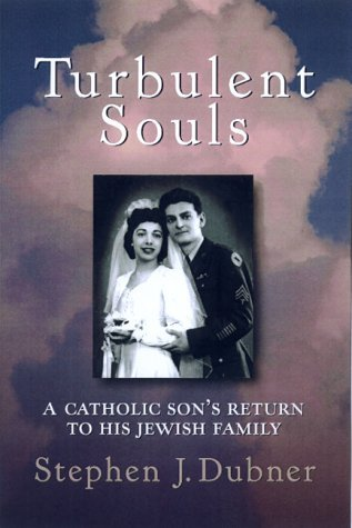 Turbulent Souls: A Catholic Sons Return To His Jewish Family  by  Stephen J. Dubner