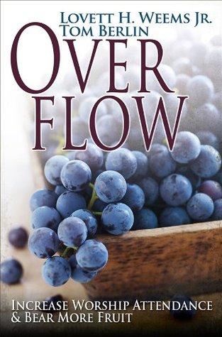 Overflow: Increase Worship Attendance & Bear More Fruit  by  Lovett H. Weems Jr.