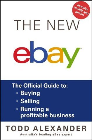 The New ebay: The Official Guide to Buying, Selling, Running a Profitable Business  by  Todd Alexander