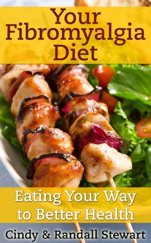 Your Fibromyalgia Diet: Eating Your Way to Better Health  by  Cindy Stewart