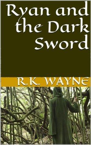 Ryan and the Dark Sword (The Ryan Thayer Saga)  by  R.K. Wayne