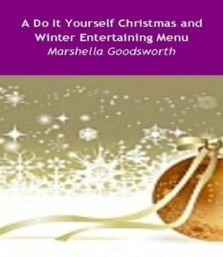 A Do It Yourself Christmas and Winter Entertaining Menu Marshella Goodsworth