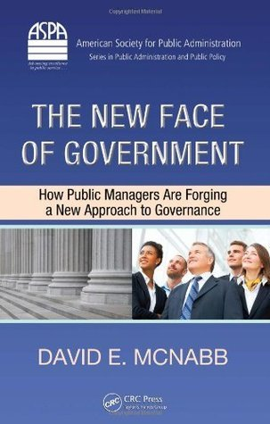 The New Face of Government: How Public Managers Are Forging a New Approach to Governance (ASPA Series in Public Administration and Public Policy)  by  David E. McNabb