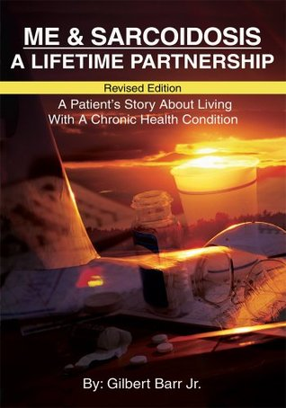 Me & Sarcoidosis:   A Lifetime Partnership: Revised Edition A Patients Story About Living With A Chronic Health Condition Ma-Shelle Barr