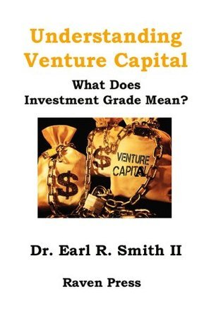 Understanding Venture Capital Dr. Earl R Smith II