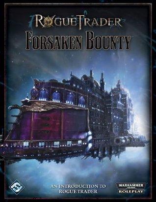 Rogue Trader - Forsaken Bounty (Warhammer 40,000 Roleplaying)  by  Ross Watson