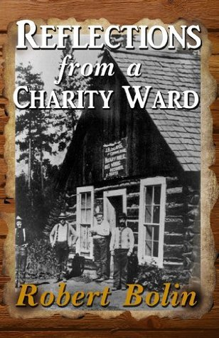Reflections from a Charity Ward  by  Robert Bolin