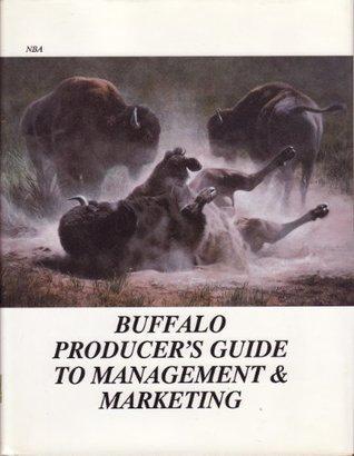 Buffalo producers guide to management & marketing National Buffalo Association