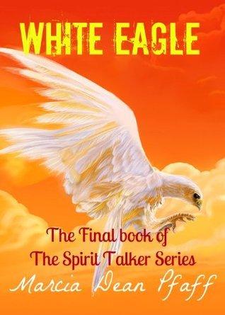 White Eagle (The Spirit Talker Series)  by  Marcia Dean Pfaff