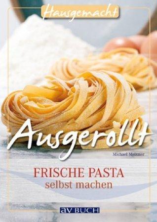 Ausgerollt: Frische Pasta selbst machen Michael Meixner