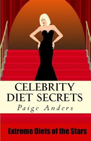 Celebrity Diet Secrets - Extreme Diets of the Stars Paige Anders