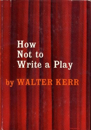 HOW NOT TO WRITE A PLAY  by  Walter Kerr (1955 Hardcover 244 pages Simon and Schuster, New York) by Walter Kerr
