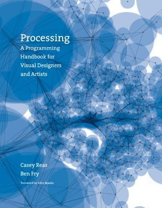 Processing: A Programming Handbook for Visual Designers and Artists Casey Reas