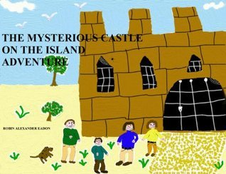 The Mysterious Castle On The Island Adventure Robin Alexander Eadon