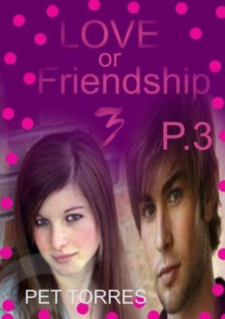 Love or friendship : P.3 Pet Torres