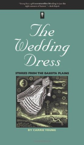 The Wedding Dress: Stories From The Dakota Plains Carrie Young