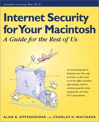 Macintosh Internet Security: A Guide for the Rest of Us Alan B. Oppenheimer