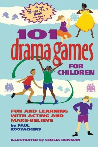 101 Drama Games for Children: Fun and Learning with Acting and Make-Believe (SmartFun Activity Books)  by  Paul Rooyackers