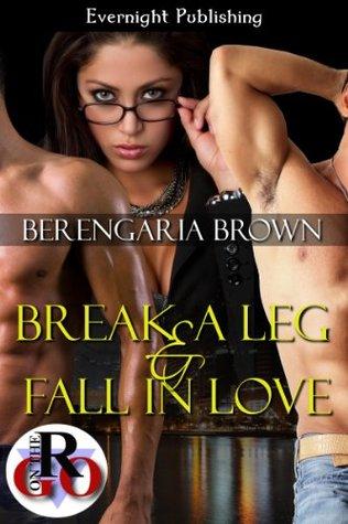 Break a Leg and Fall in Love  by  Berengaria Brown