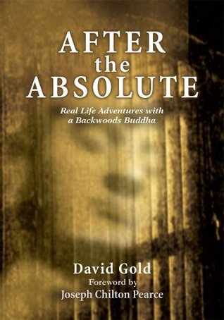 AFTER the ABSOLUTE: Real Life Adventures With A Backwoods Buddha  by  David Gold