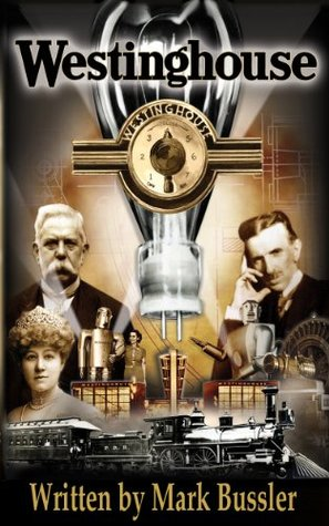 Westinghouse- The Life & Times of an American Icon  by  Mark Bussler