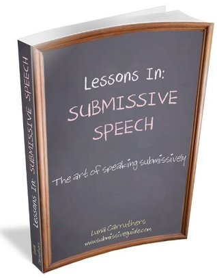 Lessons in Submissive Speech Luna Carruthers
