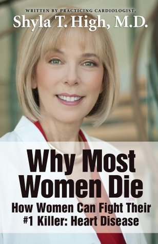 Why Most Women Die - How Women Can Fight Their #1 Killer: Heart Disease  by  Shyla T. High