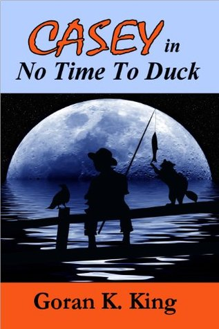 CASEY in No Time To Duck (Casey Raymond Series)  by  Goran K. King