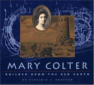 Mary Colter: Builder Upon the Red Earth  by  Virginia Grattan