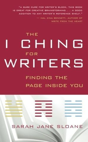 The I Ching for Writers: Finding the Page Inside You  by  Sarah Jane Sloane