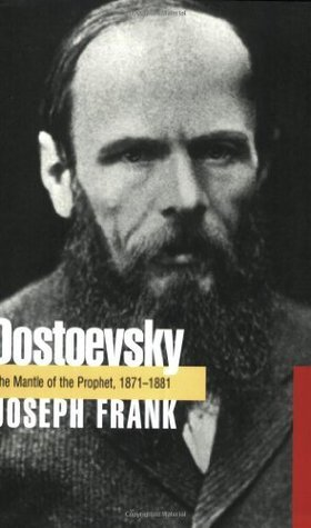 Dostoevsky: The Mantle of the Prophet, 1871-1881 Joseph Frank
