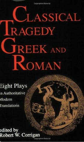 Classical Tragedy - Greek and Roman: Eight Plays in Authoritative Modern Translations  by  Aeschylus