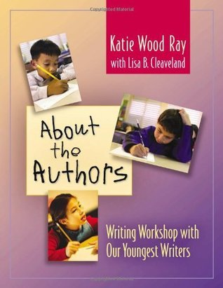 About the Authors: Writing Workshop with Our Youngest Writers  by  Katie Wood Ray