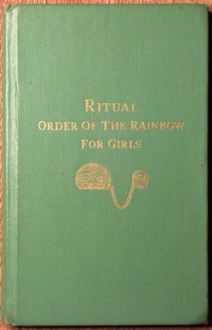 Ritual Order of the Rainbow for Girls  by  W. Mark Sexson