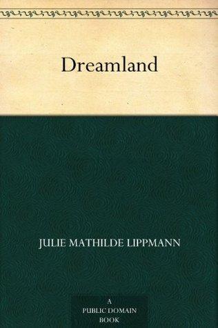 Dreamland  by  Julie M. Lippmann
