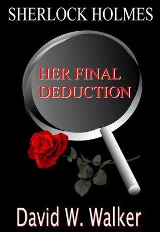 Sherlock Holmes: Her Final Deduction David W Walker