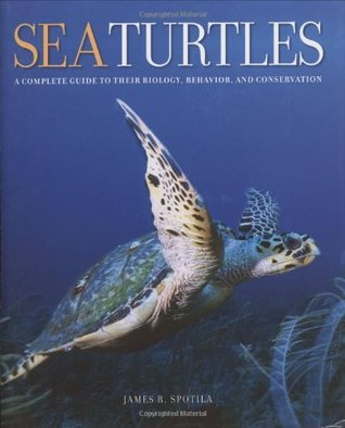 Sea Turtles: A Complete Guide to Their Biology, Behavior, and Conservation  by  James R. Spotila