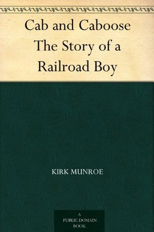 Cab and Caboose The Story of a Railroad Boy Kirk Munroe