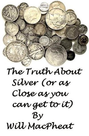 The Truth About Silver  by  Will MacPheat