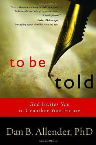 To Be Told: God Invites You to Coauthor  Your Future  by  Dan B. Allender