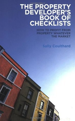 The Property Developers Book of Checklists: How to Profit from Property Whatever the Market!. Sally Coulthard  by  Sally Coulthard
