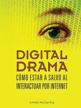 Digital Drama: Como Estar A Salvo Al Interactuar Por Internet  by  Linda McCarthy