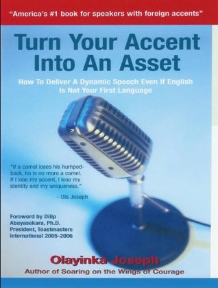TURN YOUR ACCENT INTO AN ASSET -How To Deliver A Dynamic Speech Even If English Is Not Your First Language  by  Olayinka Joseph
