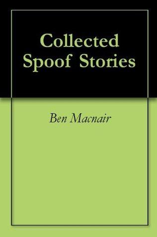 Collected Spoof Stories Ben Macnair