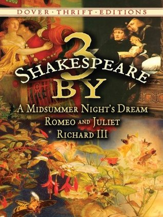 3 Shakespeare: A Midsummer Nights Dream, Romeo and Juliet and Richard III by William Shakespeare