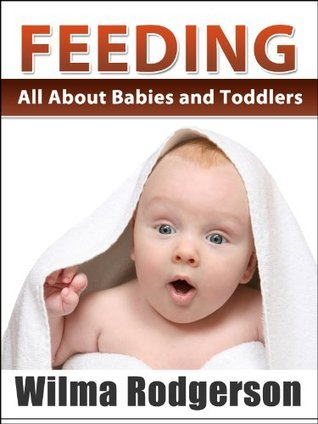 Feeding Your Baby - All About Babies And Toddlers Wilma Rodgerson